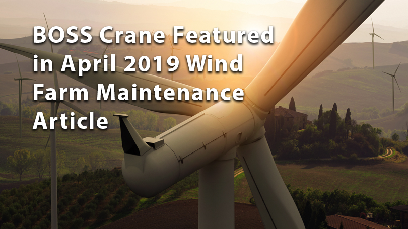 BOSS Crane Featured in April 2019 Wind Farm Maintenance Article
